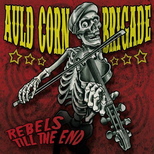 Auld Corn Brigade-'Rebels Till the End'