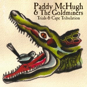 PADDY McHUGH AND THE GOLDMINERS- 'Trials And Cape Tribulation'