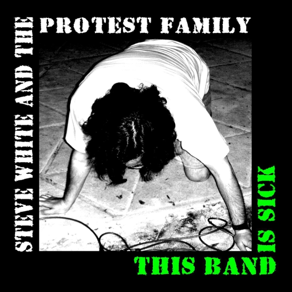 Steve White And The Protest Family- 'This Band Is Sick' (2014)
