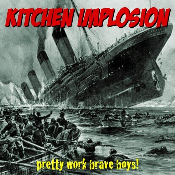 Kitchen Implosion- 'Pretty Work Brave Boys!' (2014)
