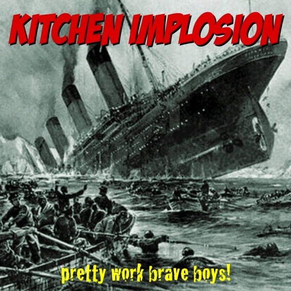 Kitchen Implosion- 'Pretty Work Brave Boys!' (2014)
