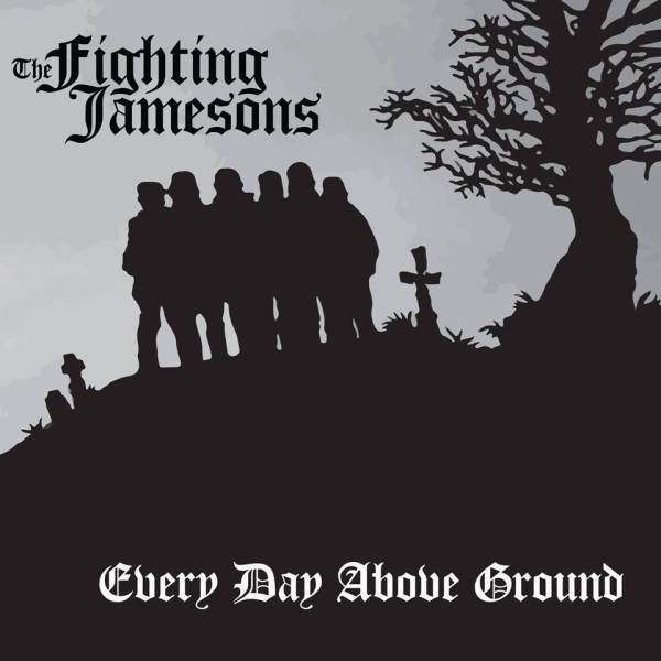 The Fighting Jamesons- 'Every day Above Ground' (2014)