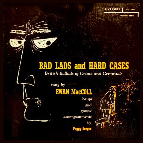 Ewan MacColl - Bad Lads And Hard Cases (1959)