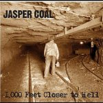 Jasper Coal- 1000 feet Closer To Hell