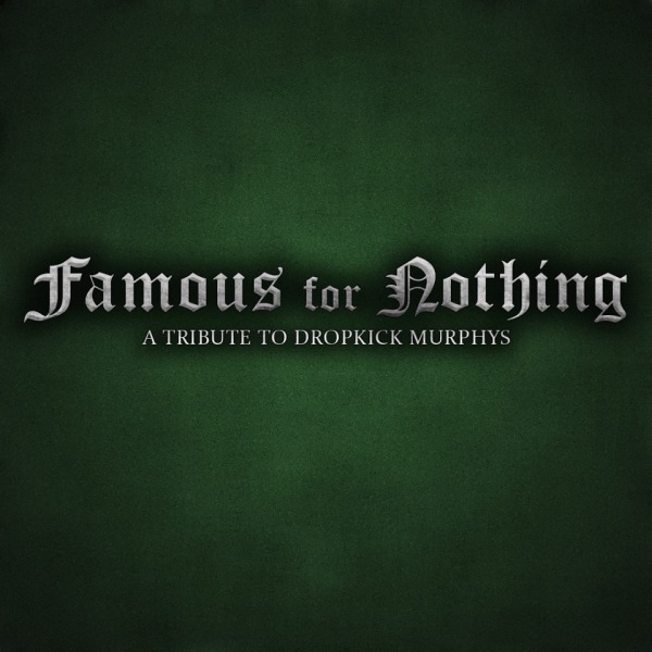 Famous For Nothing A Tribute To Dropkick Murphys