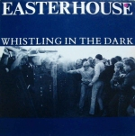 Easterhouse- 'Whistling OIn The Dark'