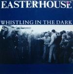 Easterhouse- 'Whistling OIn The Dark'