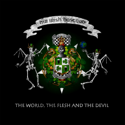 Mr Irish Bastard-The World, The Flesh & The Devil