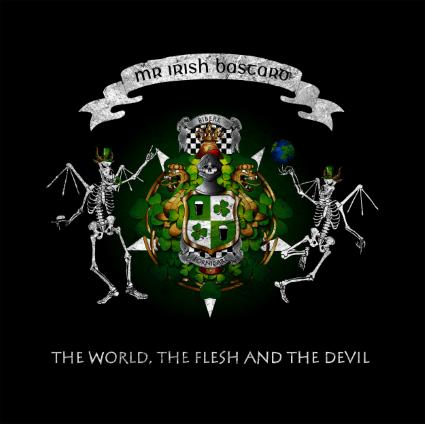 Mr Irish Bastard-The World, The Flesh & The Devil
