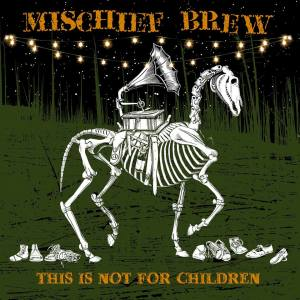 MISCHIEF BREW- 'This Is Not For Children' (2015)
