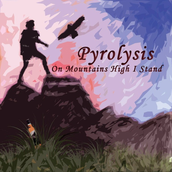 PYROLYSIS- 'On Mountains High I Stand' (2015)